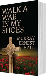 Walk A War In My Shoes by Murray Ernest Hall