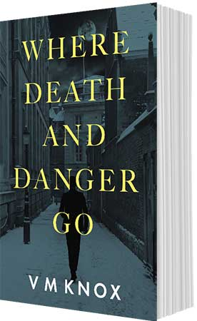 Where Death and Danger Go by VM Knox